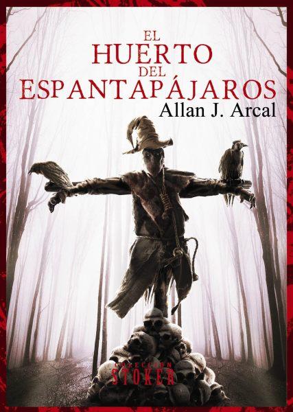 El huerto del espantapájaros - Allan J. Arcal