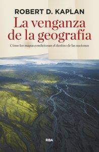 La venganza de la geografía - Robert D. Kaplan