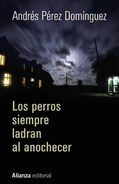 Los perros siempre ladrán al anochecer - Andrés Pérez Domínguez