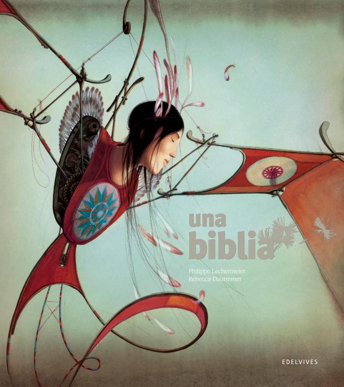 una biblia / Philippe Lechermeier - Rébecca Dautremer / EDELVIVES / 2015 / ISBN 9788426394620