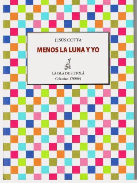 Menos la luna y yo / Jesús Cotta / 2013 / La isla de Siltolá / ISBN 9788415422464