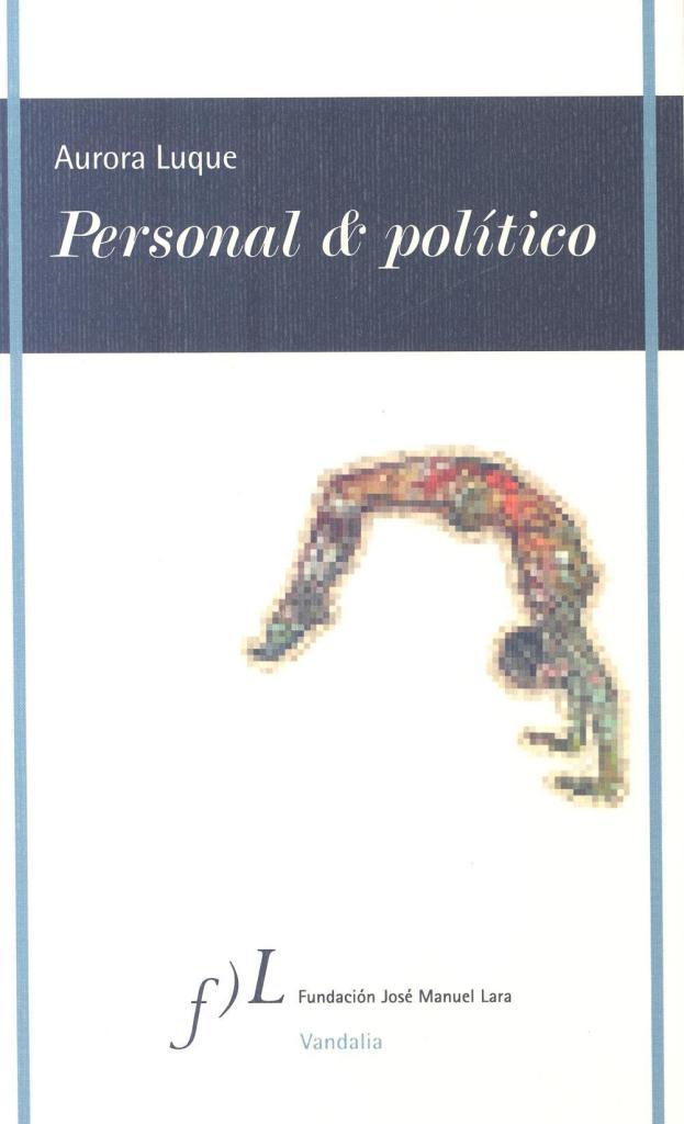 Personal & político / Aurora Luque / Fundación José Manuel Lara, Vandalia /2015 / ISBN 9788415673064