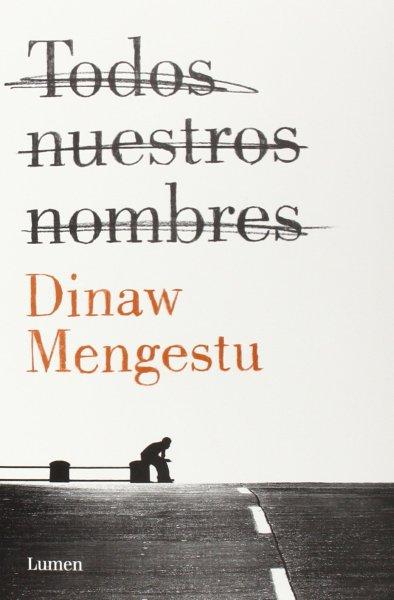 Todos nuestros nombres - Dinaw Mengestu