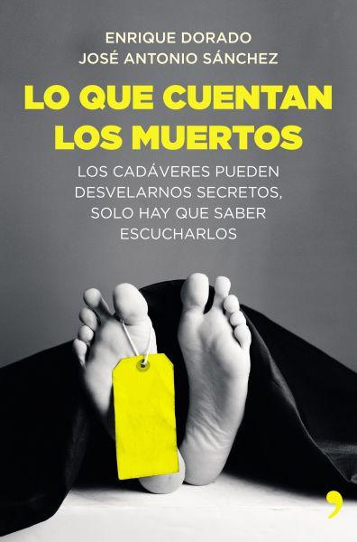 Lo que cuentan los muertos - Enrique Dorado y José Antonio Sánchez