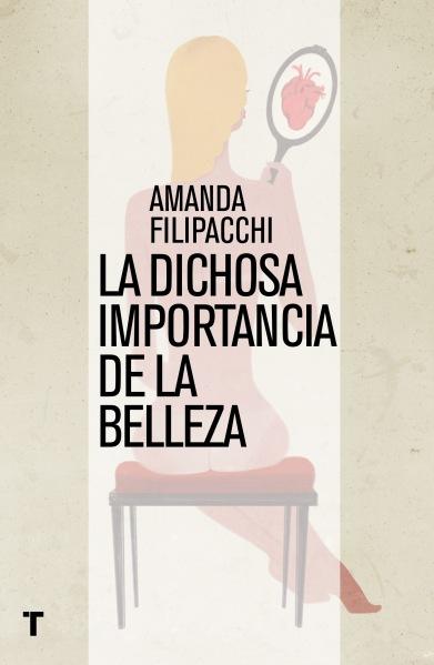 La dichosa importancia de la belleza - Amanda Filipacchi
