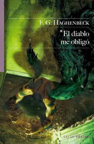 EL DIABLO ME OBLIGÓ de F.G. Haghenbeck / Editorial: Salto de Página / Género: Terror / 208 páginas / 2012