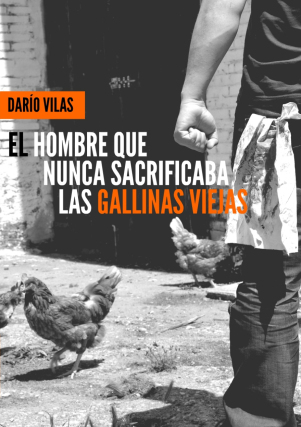 EL HOMBRE QUE NUNCA SACRIFICABA LAS GALLINAS VIEJAS de Darío Vilas / Editorial: Tyrannosaurus Books / Género: Terror / 184 páginas / 2013