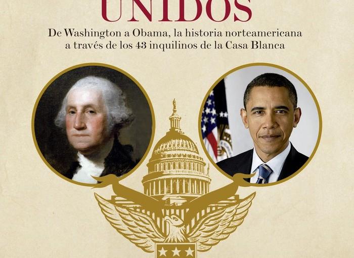 Presidentes de Estados Unidos: De Washington a Obama, la historia norteamericana a través de los 43 inquilinos de la CasaBlanca