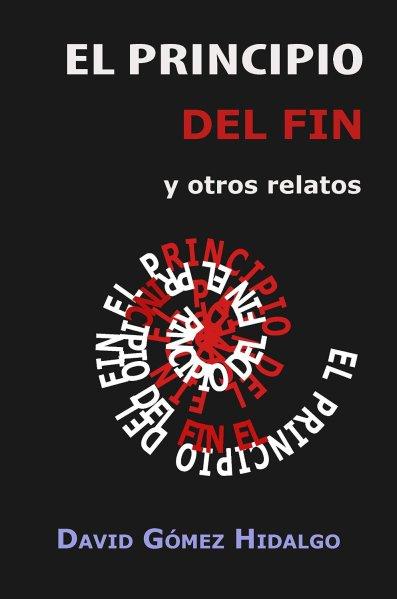 El principio del fin y otros relatos - David Gomez Hidalgo