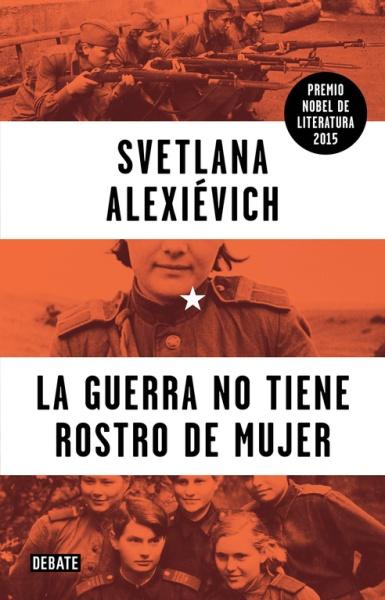 La guerra no tiene rostro de mujer - Svetlana Alexiévich