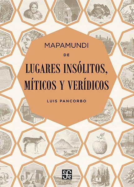 Mapamundi de lugares insólitos, míticos y verídicos - Luis Pancorbo
