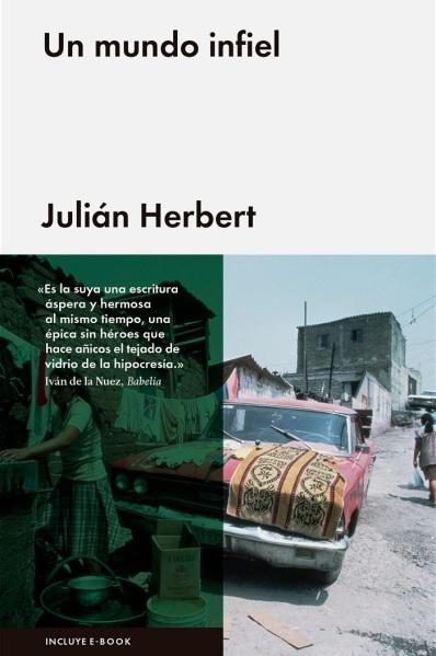 Un mundo infiel - Julián Herbert