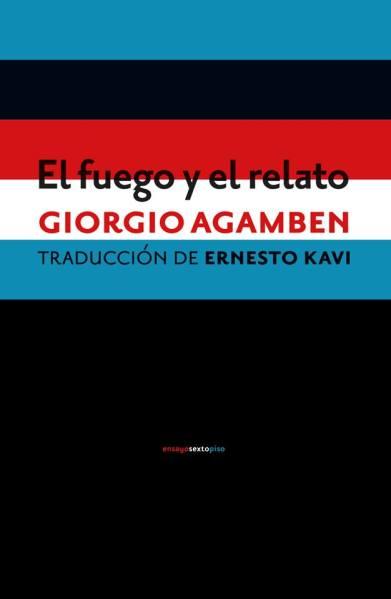 El fuego y el relato - Giorgio Agamben