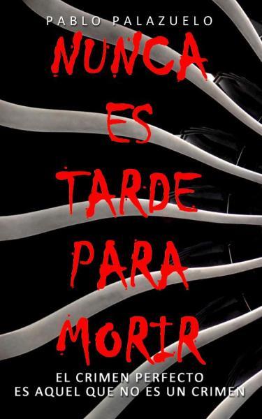 Nunca es tarde para morir - Pablo Palazuelo