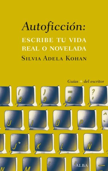 Autoficción. Escribe tu vida real o novelada - Silvia Adela Kohan