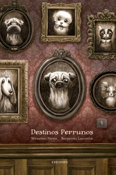 Destinos Perrunos - Sèbastien Perez y Benjamin Lacombe