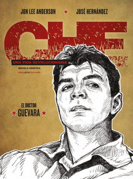 che-una-vida-revolucionaria-el-doctor-guevara-jon-lee-anderson-jose-hernandez